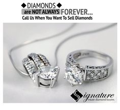 Diamonds Are NOT ALWAYS Forever. Call Us When You Want To Sell Diamonds   #diamondsarenotalwaysforever #diamonds