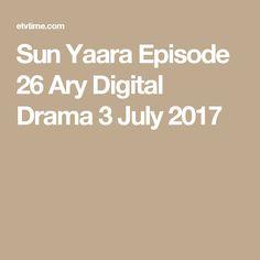 Sun Yaara Episode 19 Ary Digital Drama 8 May 2017 Geo Tv, Sony Tv, Pakistani Dramas, Sun, Digital, Colors, Colour, Color, Hue