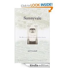 Sunnyvale: The Rise and Fall of a Silicon Valley Family. In Sunnyvale, California, in 1979, Jeff Goodell's family lived quietly on Meadowlark Lane, unaware that their town was soon to become ground zero in the digital revolution.  Over the course of the next decade, as Silicon Valley boomed, the Goodell family unraveled.Splintered by their parent's divorce, Jeff and his siblings careen toward self-destruction, while their parents end up on opposite sides of the technological divide: their…