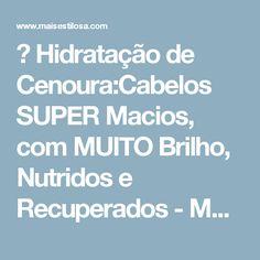 😍 Hidratação de Cenoura:Cabelos SUPER Macios, com MUITO Brilho, Nutridos e Recuperados - MAIS ESTILOSA - Blog sobre cabelos, moda e beleza.