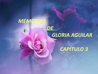 mis poemas canciones y más: Memorias de Gloria Aguilar - Capítulo 3