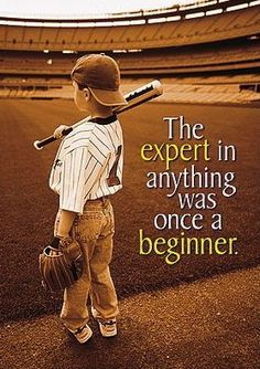 """""""The expert in anything was once a beginner."""" A Baseball #Quote Picture"""