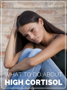 What To Do About High Cortisol | healthylivinghowto.com