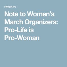 Note to Women's March Organizers: Pro-Life is Pro-Woman