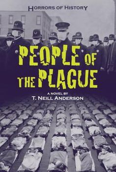People of the Plague: a Novel by T. Neill Anderson.  Horrors of History Series. Based on our nation's most extreme flu ppandemic, this book blends the stories of real and fictional people during the brutal influenza of 1918 in Philadelphia. (Young Adult Fiction). 11-21-2014