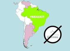 VAMOS LUTAR POR NOSSO BREXIT AGORA: O BRASIL FORA DO MERCOSUL