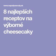 8 najlepších receptov na výborné cheesecaky