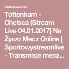 Tottenham - Chelsea [Stream Live 04.01.2017] Na Żywo Mecz Online | Sportowystreamlive - Transmisje meczów