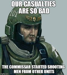 """laboratorium-ix: """"Our casualties are so bad, the Commissar started shooting men from other units. """""""