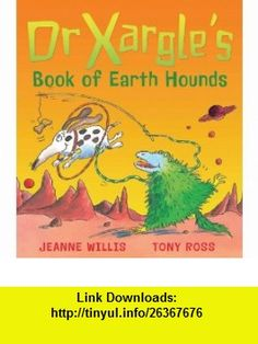 Dr Xargles Book of Earth Hounds (9781842701706) Jeanne Willis, Tony Ross , ISBN-10: 1842701703  , ISBN-13: 978-1842701706 ,  , tutorials , pdf , ebook , torrent , downloads , rapidshare , filesonic , hotfile , megaupload , fileserve