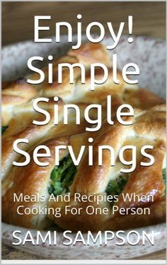 Enjoy! Simple Single Servings - Meals and recipies when cooking for one person by Sami Sampson, http://www.amazon.com/dp/B00DGYQ2OK/ref=cm_sw_r_pi_dp_Sm15rb1HH737B