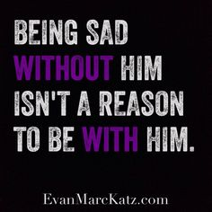 Being sad without him isn't a reason to be with him. #datingadvice #Breakups