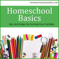 Homeschool Basics – Tips and Helps for Homeschool Families from Homeschool Creations