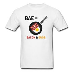 BAE = Bacon & Eggs T-Shirt | djbalogh #eat #foodie #eating #hungry #food #fat #hangry #funny #humor #jokes #saying #quotes #meme #pizza #donuts #shirt #shirts #design #djbdesigns #spreadshirt #tshirt #tee #design #apparel