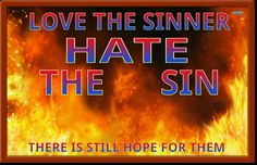 Love the sinners  hate the sin