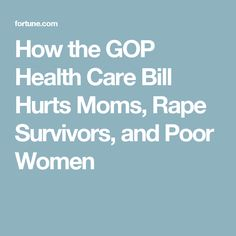 How the GOP Health Care Bill Hurts Moms, Rape Survivors, and Poor Women