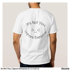 Its Not You, I Ignore Everyone Shirts
