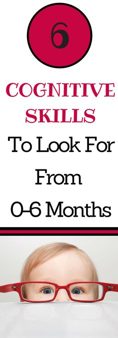 How can I encourage cognitive skills in my baby? There are simple ways to encourage cognitive development in your baby from 0-6 months within your daily routines. Learn what cognitive skills like in babies 0-6 months.