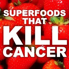 Superfoods that kill cancer! Pinning for my daddy!