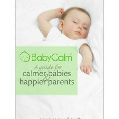 BabyCalm A Guide for Calmer Babies and Happier Parents Book - BabyCalm