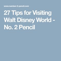 27 Tips for Visiting Walt Disney World - No. 2 Pencil