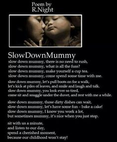 Slow Down Mummy - Single Mothers Quotes - Ideas of Single Mothers Quotes - Mother poems single mother quotes motherhood quotes beautiful poetry Bad Parenting Quotes, Mommy Quotes, Parent Quotes, Girl Quotes, My Kids Quotes, Son Quotes, Baby Quotes, Family Quotes, Baby Massage