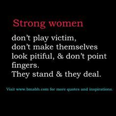 .  strong women quotes: Strong women don't play victim, don't make themselves look pitiful, & don't point fingers. They stand & they deal.Mandy Hale