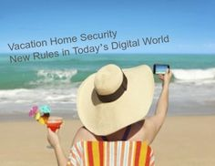 Vacation Home Security: New Rules in Today's Digital World- Carpe Travel - See more at: http://carpe-travel.com/vacation-security-new-rules-in-todays-digital-world/