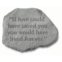 """""""If Love Could Have Saved You, you would have lived forever."""" In memory of Fred January 1999 - January 28 2013 My best buddy! And Wilma January 1999 - June 28 2013 my lilttle sweetheart and princess! Pet Memorial Stone - PetSmart"""