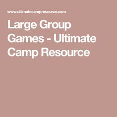 Large Group Games - Ultimate Camp Resource