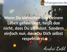 Foto: Wenn Du Menschen aus Deinem Leben gehen lässt, heißt das nicht, dass Du sie hasst. Sondern einfach nur, dass Du Dich selbst respektierst. http://changenow.de/gratis-audio
