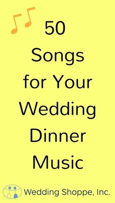 50 Songs for Your Wedding Dinner Music (No Bublé Allowed)