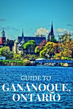 Gananoque Guide: Your Gateway to the 1000 Islands in Ontario. Discover what to do in Gananoque and where to eat and drink! Canada Cruise, Parks Canada, Ontario Travel, Canadian Travel, Canadian Rockies, Canada Destinations, Island Cruises, Kingston Ontario, Thousand Islands