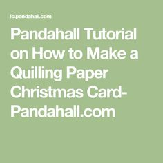 Pandahall Tutorial on How to Make a Quilling Paper Christmas Card- Pandahall.com