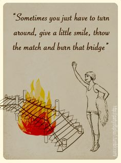 """I'm notorious for saying """"I'll burn that bridge when I come to it.""""  Every time, my boyfriend gives me this concerned look and says """"No babe, you CROSS bridges, not burn them."""" Then I say """"...ok, I'll cross THEN burn.""""  His worried/exasperated expression never fails to amuse me."""