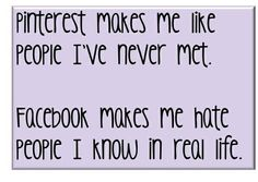 So, so true.  Sorry, Facebook friends.  If you're reading this, I probably love you anyway.