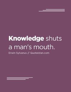 Knowledge shuts a man's mouth. Quote from quoteistan I Am A Warrior, Motivational Quotes, Inspirational Quotes, Knowledge Quotes, Pretty Words, Simple Art, Quote Of The Day, Affirmations, Life Quotes