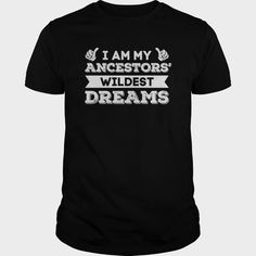 I Am My Ancestors Wildest Dreams T Shirt, Order HERE ==> https://www.sunfrog.com/Hunting/109488249-290679513.html?70559, Please tag & share with your friends who would love it , #renegadelife #birthdaygifts #jeepsafari  #hunting quotes, duck #hunting, hunting rifles  #bowling #chihuahua #chemistry #rottweiler #family #animals #goat #sheep #dogs #cats #elephant #turtle #pets