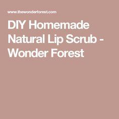 DIY Homemade Natural Lip Scrub - Wonder Forest