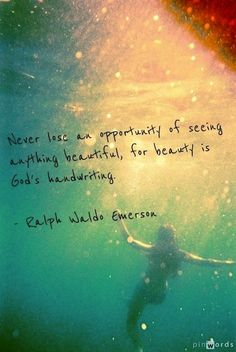 """""""Never lose an opportunity of seeing anything beautiful, for beauty is God's handwriting."""" ~ Ralph Waldo Emerson - Google Search"""
