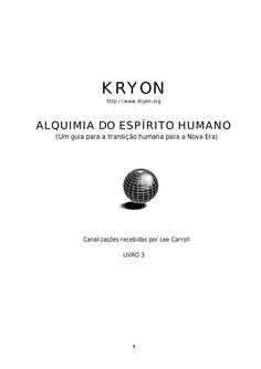 1  KRYON  http://www.Kryon.org  ALQUIMIA DO ESPÍRITO HUMANO  (Um guia para a transição humana para a Nova Era)  Canalizações re...
