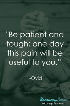 "Motivational Quotes:""Be patient and tough; one day this pain will be useful to you.""   Follow: https://www.pinterest.com/RecoverySteps/"
