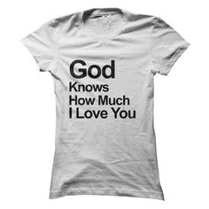God Knows How Much I Love You T-Shirts, Hoodies (19$ ==►► Shopping Here!)