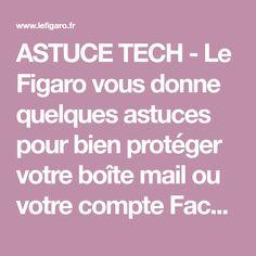 ASTUCE TECH - Le Figaro vous donne quelques astuces pour bien protéger votre boîte mail ou votre compte Facebook avec un mot de passe solide et unique.