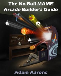 The No Bull MAME Arcade Builder's Guide -or- How to Build Your MAME Compatible Home Video Arcade Cabinet Project $3.99
