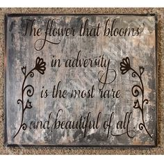 The flower that blooms in adversity is the most rare and beautiful of all distressed sign.