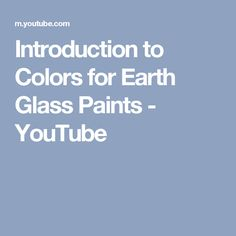 Introduction to Colors for Earth Glass Paints - YouTube