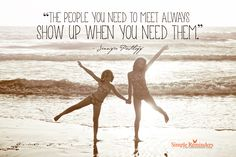 The people you need to meet always show up when you need them. ~Jennifer Pastiloff  #inspiration #support #friends #hope #faith  @SIMPLE Comunicación Comunicación Reminders