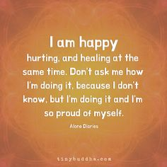 I Am Happy, Hurting, and Healing - Tiny Buddha Hurt Quotes, Me Quotes, I Am Happy Quotes, Breakup Quotes, Sassy Quotes, Badass Quotes, Random Quotes, Infidelity Quotes, Great Quotes