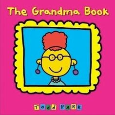 The Grandma Book by Todd Parr --16 Great Books About Grandparents - Grandparents.com